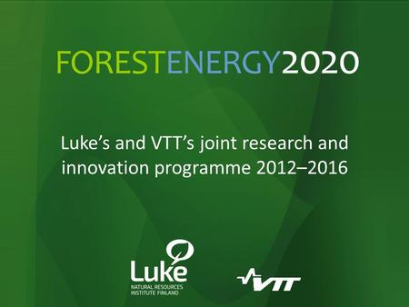 Forest Knowledge Know-how Well-being Luke's and VTT's joint research and innovation programme 2012–2016.