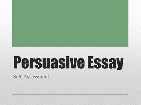 Persuasive Essay Self-Assessment. Introduction: Attention Getter Underline your attention grabber/ hook in BLUE. If you do not have an attention grabber,