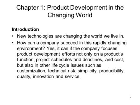 1 Chapter 1: Product Development in the Changing World Introduction New technologies are changing the world we live in. How can a company succeed in this.