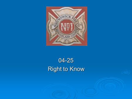 04-25 Right to Know. 04-25 Right to Know  General  The purpose of this guideline is to insure that the Brunswick Fire Company No. 1 provides a safe.
