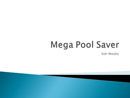Kyle Murphy.  I have been asked to create a logo for Mega Pool Saver, which is a company that offers swimming pool owners advanced energy saving devices.