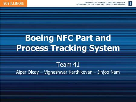 Boeing NFC Part and Process Tracking System Team 41 Alper Olcay – Vigneshwar Karthikeyan – Jinjoo Nam.