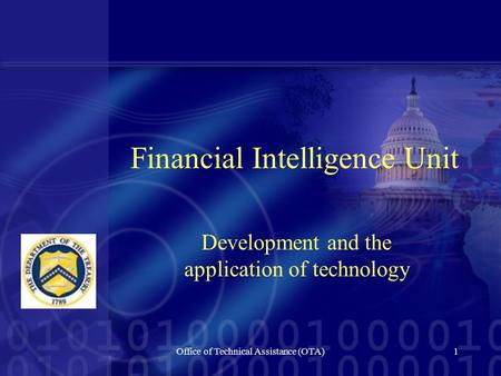 Office of Technical Assistance (OTA)1 Financial Intelligence Unit Development and the application of technology.