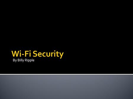 By Billy Ripple.  Security requirements  Authentication  Integrity  Privacy  Security concerns  Security techniques  WEP  WPA/WPA2  Conclusion.