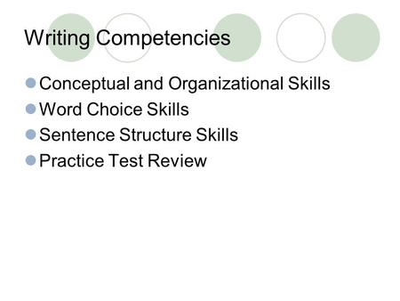 Writing Competencies Conceptual and Organizational Skills Word Choice Skills Sentence Structure Skills Practice Test Review.