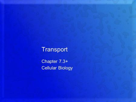 Transport Chapter 7.3+ Cellular Biology. What you need to know! The role of passive transport, active transport, and bulk transport in the movement of.