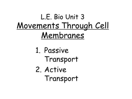 L.E. Bio Unit 3 Movements Through Cell Membranes 1.Passive Transport 2.Active Transport.
