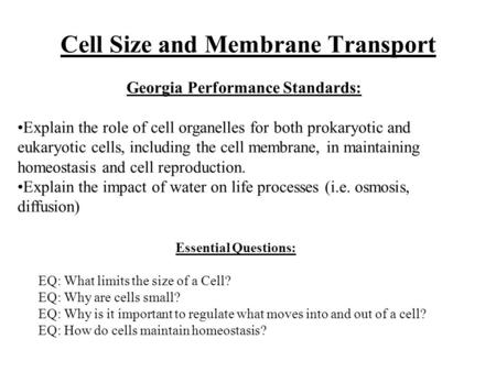 Cell Size and Membrane Transport Essential Questions: EQ: What limits the size of a Cell? EQ: Why are cells small? EQ: Why is it important to regulate.