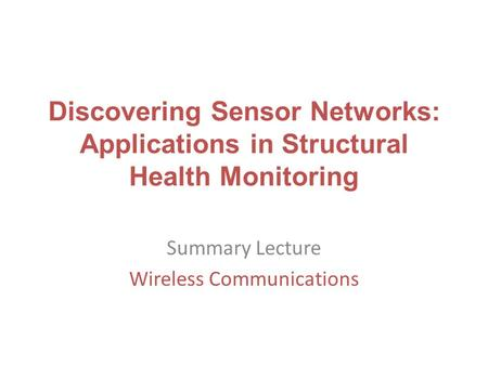 Discovering Sensor Networks: Applications in Structural Health Monitoring Summary Lecture Wireless Communications.