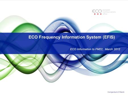 ECO Frequency Information System (EFIS) ECO Information to FM22, March 2012 Corrigendum 21 March.
