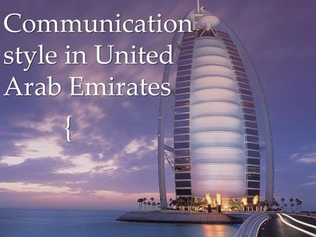{ Communication style in United Arab Emirates. NAME:United Arab Emirates LOCATION:Africa & The Middle East GOVERNMENT: Federation with specified powers.