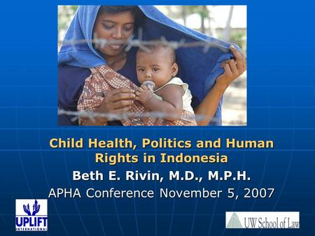 Child Health, Politics and Human Rights in Indonesia Beth E. Rivin, M.D., M.P.H. APHA Conference November 5, 2007.