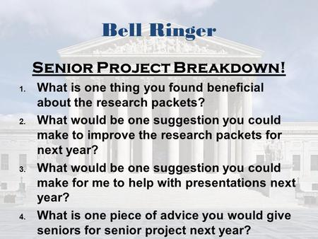 Bell Ringer Senior Project Breakdown! 1. 1. What is one thing you found beneficial about the research packets? 2. 2. What would be one suggestion you could.