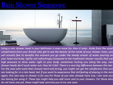Rain Shower Singapore Rain Shower Singapore Using a rain shower head in your bathroom is even more fun than it looks. Aside from the usual compliments.