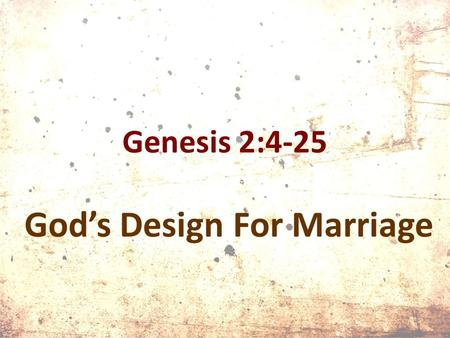 "Genesis 2:4-25 God's Design For Marriage. Genesis 1:26–27 (NIV84) Then God said, ""Let us make man in our image, in our likeness, and let them rule over."