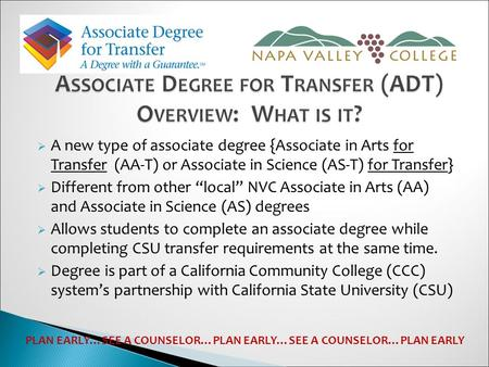 " A new type of associate degree {Associate in Arts for Transfer (AA-T) or Associate in Science (AS-T) for Transfer}  Different from other ""local"" NVC."