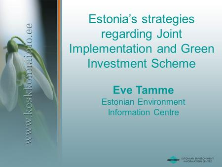 Estonia's strategies regarding Joint Implementation and Green Investment Scheme Eve Tamme Estonian Environment Information Centre.