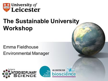 The Sustainable University Workshop Emma Fieldhouse Environmental Manager.