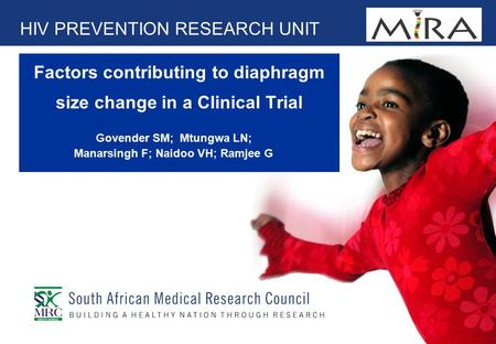 Factors contributing to diaphragm size change in a Clinical Trial HIV PREVENTION RESEARCH UNIT Govender SM; Mtungwa LN; Manarsingh F; Naidoo VH; Ramjee.