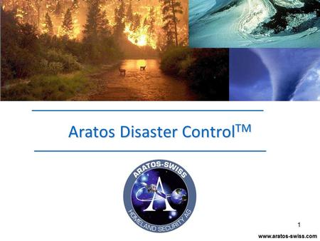 1 Aratos Disaster Control TM www.aratos-swiss.com.