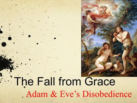 The Fall from Grace Adam & Eve's Disobedience. Adam and Eve disobeyed God's direct command and this sin resulted in an event called the Fall. The Fall.
