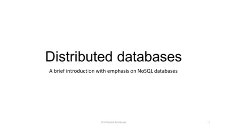Distributed databases A brief introduction with emphasis on NoSQL databases Distributed databases1.