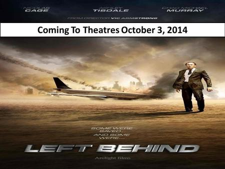 Coming To Theatres October 3, 2014. A Study of The Rapture Left Behind, Really?