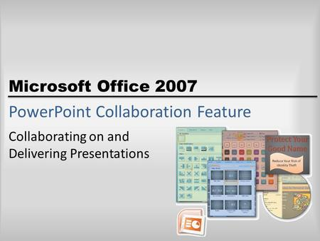 Microsoft Office 2007 PowerPoint Collaboration Feature Collaborating on and Delivering Presentations.