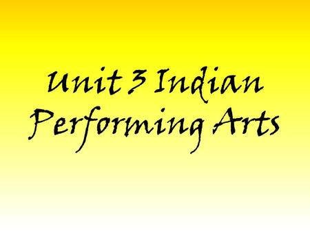 Unit 3 Indian Performing Arts. Influences of Culture Caste System A system where people are classified by heredity One must remain in the occupation they.