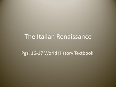 The Italian Renaissance Pgs. 16-17 World History Textbook.