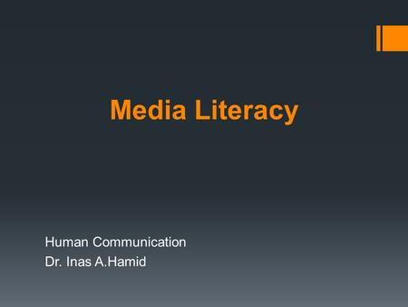 Media Literacy Human Communication Dr. Inas A.Hamid.