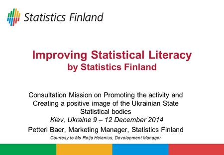 Improving Statistical Literacy by Statistics Finland Consultation Mission on Promoting the activity and Creating a positive image of the Ukrainian State.