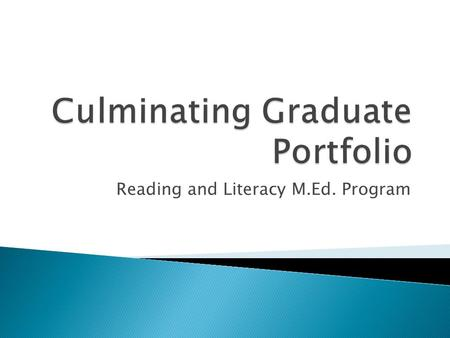 Reading and Literacy M.Ed. Program.  Graduate programs across the university require some sort of exit option that shows that the student has mastered.