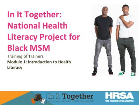 In It Together: National Health Literacy Project for Black MSM Training of Trainers Module 1: Introduction to Health Literacy.