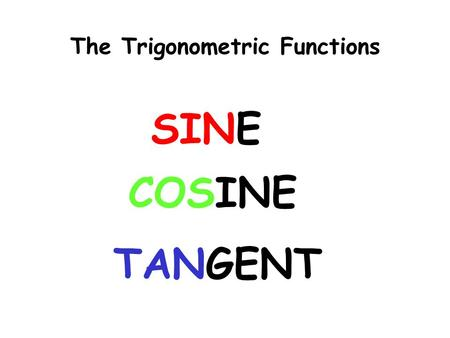 "The Trigonometric Functions SINE COSINE TANGENT. SINE Pronounced ""sign"""