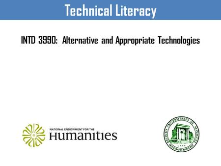 Technical Literacy INTD 3990: Alternative and Appropriate Technologies.