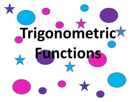Trigonometric Functions. Cosecant is reciprocal of sine. Secant is reciprocal of cosine. Cotangent is reciprocal of tangent.