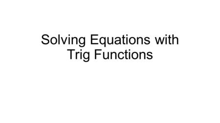 Solving Equations with Trig Functions. Labeling a right triangle A.