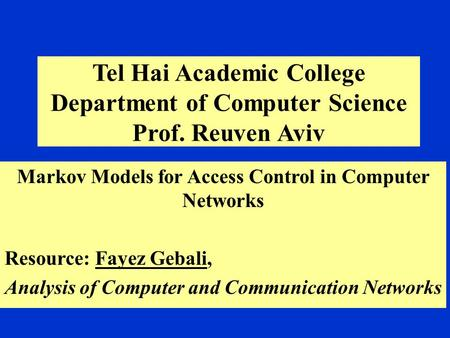 Tel Hai Academic College Department of Computer Science Prof. Reuven Aviv Markov Models for Access Control in Computer Networks Resource: Fayez Gebali,