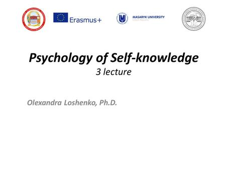 Psychology of Self-knowledge 3 lecture Olexandra Loshenko, Ph.D.