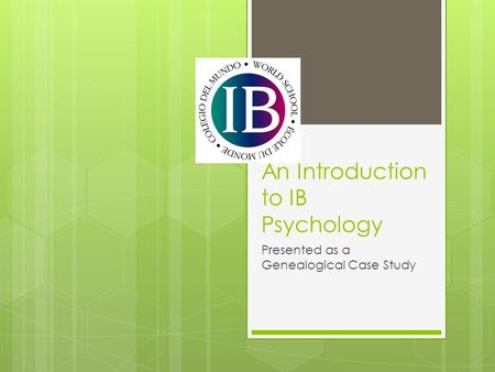 An Introduction to IB Psychology Presented as a Genealogical Case Study.