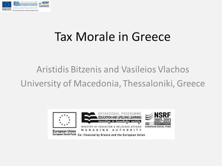 Tax Morale in Greece Aristidis Bitzenis and Vasileios Vlachos University of Macedonia, Thessaloniki, Greece.