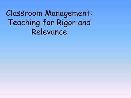 Classroom Management: Teaching for Rigor and Relevance.