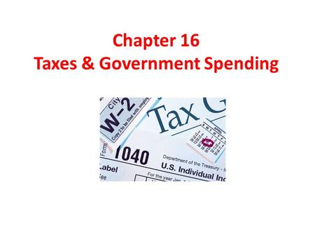 Chapter 16 Taxes & Government Spending. The Constitutional Basis for Government Involvement in the Economy The power of the federal government to intervene.