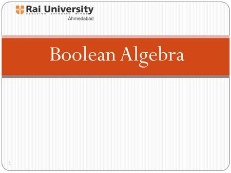 Boolean Algebra 1. 2 Boolean algebra provides the operations and the rules for working with the set {0, 1}. These are the rules that underlie electronic.