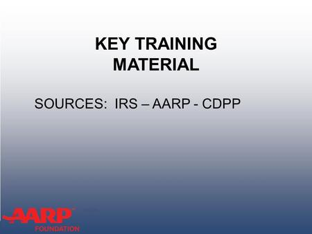 TAX-AIDE KEY TRAINING MATERIAL SOURCES: IRS – AARP - CDPP.