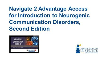 Navigate 2 Advantage Access for Introduction to Neurogenic Communication Disorders, Second Edition.