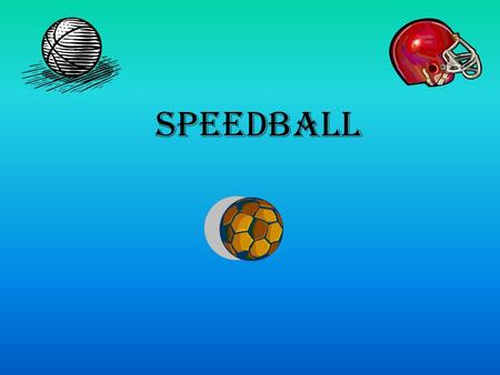 SpeedBALL. Safety 1. Ball should not deliberately be kicked at an opponent at close range. 2. Always watch where the ball is. 3. Be courteous to fellow.
