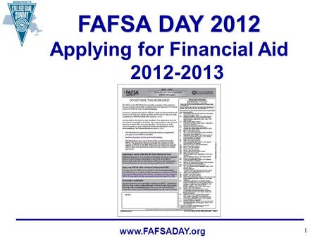 1 www.FAFSADAY.org FAFSA DAY 2012 Applying for Financial Aid 2012-2013.