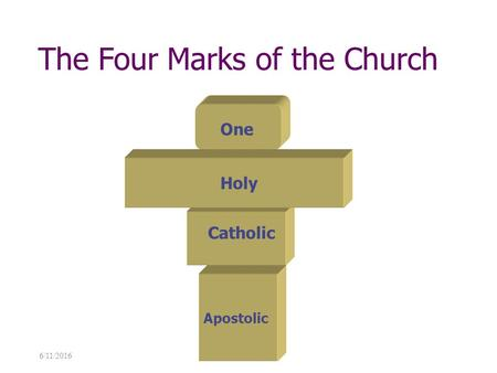 6/11/2016 The Four Marks of the Church Catholic Holy Apostolic One.